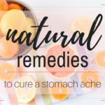 Natural Remedies to Cure a Stomachache