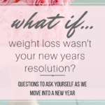 What if Weight Loss Wasn't Your New Year's Resolution?