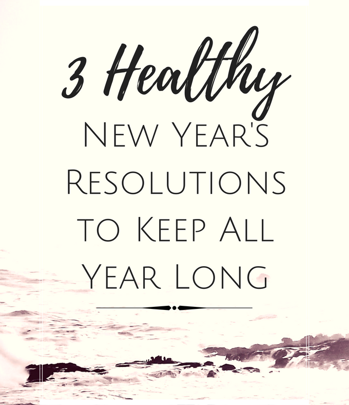 3 Healthy New Year's Resolutions to Keep All Year Long