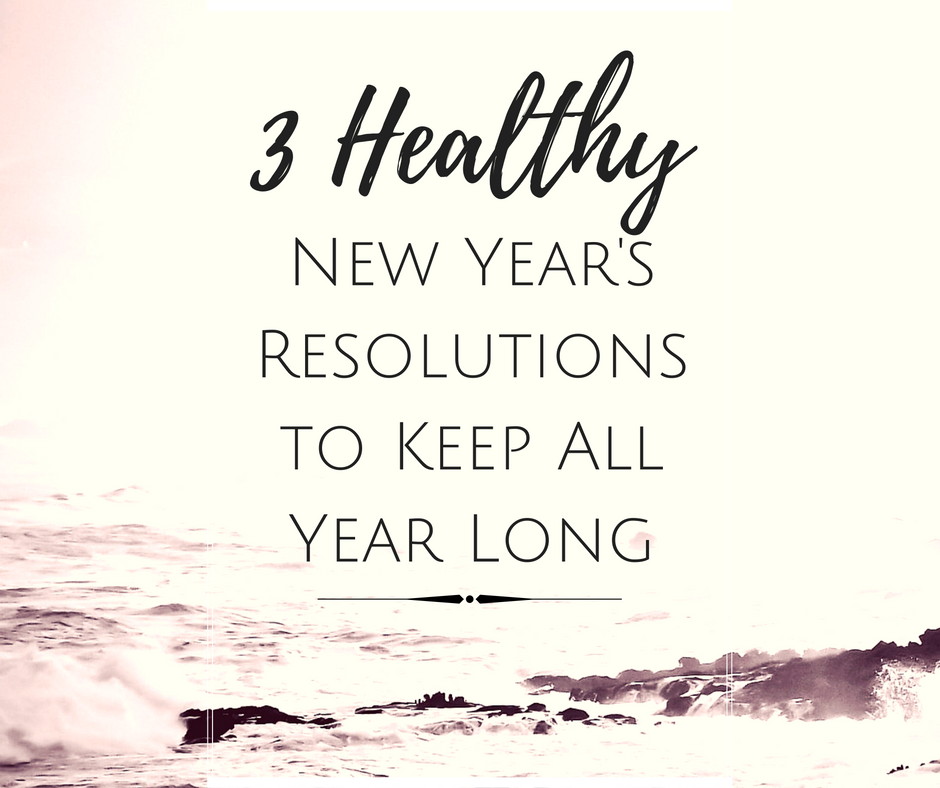 3 Healthy New Year's Resolutions to Keep All Year Long by Emily Kyle Nutrition