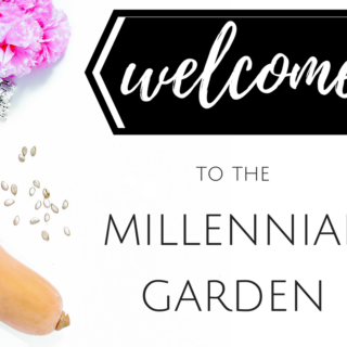 The Millennial Gardein is a place where all generations can come together and celebrate their love for simple backyard gardening & new age homesteading