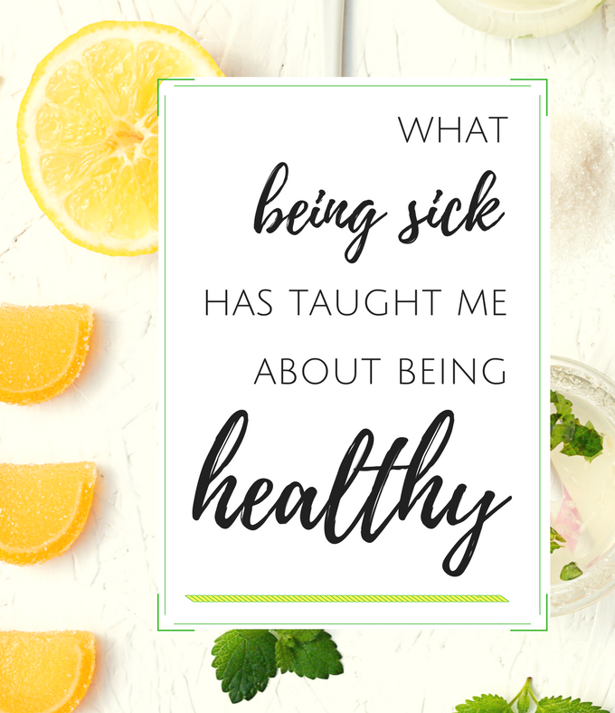 What Being Sick Taught Me About Being Healthy