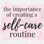 The Importance of Creating a Self-Care Routine