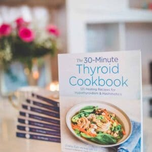 The 30-Minute Thyroid Cookbook: 125 Healing Recipes for Hypothyroidism and Hashimoto's